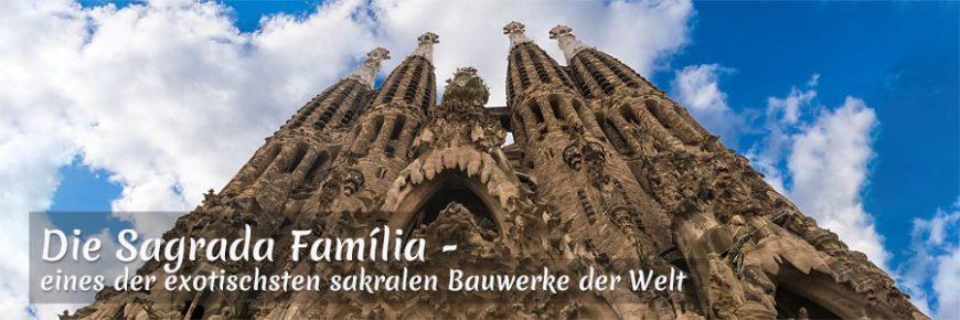 Sagrada Família - eines der exotischsten Bauwerke der Welt | Sagrada Familia Tickets | Peter R. Stuhlmann